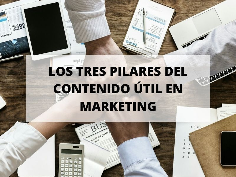Los tres pilares del contenido útil en marketing